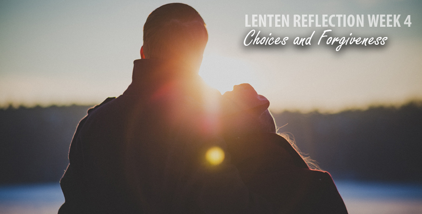 Lent Week 4 - Choices and Forgiveness